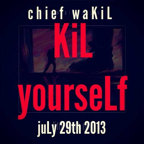 KiL yourseLf (produced by chief waKiL)