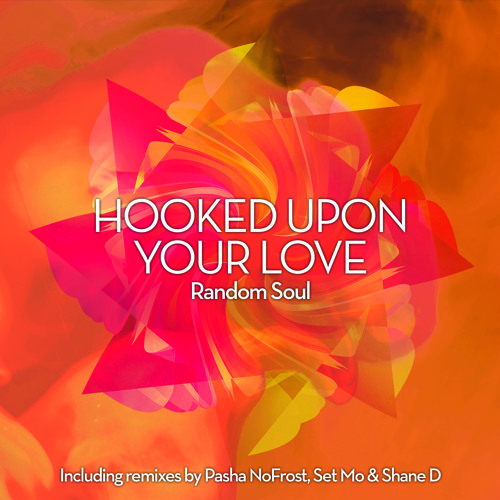 RSR030 Random Soul - Hooked Up On Your Love (Feat. Set Mo, Pasha No Frost and Shane D Remixes)