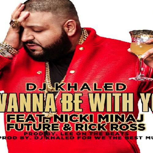 DJ Khaled - I Wanna Be With You (Feat. Nicki Minaj, Future & Rick Ross)