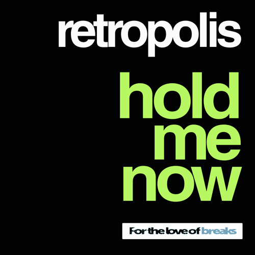 RETROPOLIS - HOLD ME NOW - *FOR THE LOVE OF BREAKS*
