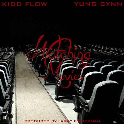 Watching Movies Remix (Feat. Kidd Flow & Yung Synn)