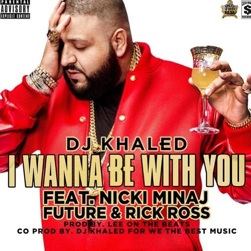 I Wanna Be With You (Feat. Nicki Minaj, Future & Rick Ross)- DJ Khaled