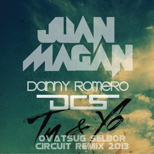 Juan Magan-- Tu y Yo ( Ciircuit Rmx 2013 Ovatsug Selbor )FREESOUND