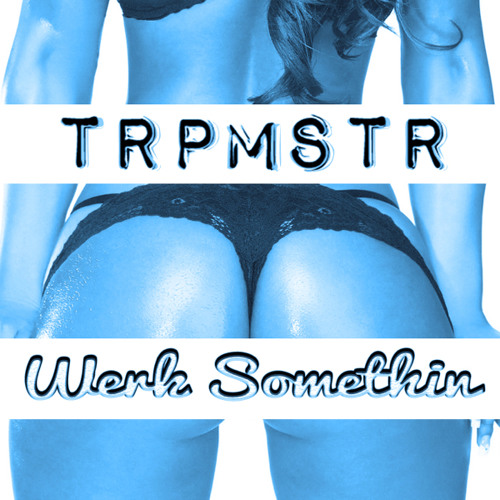 TRPMSTR - Werk Somethin