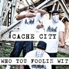 Who You Foolin Wit - Cache City