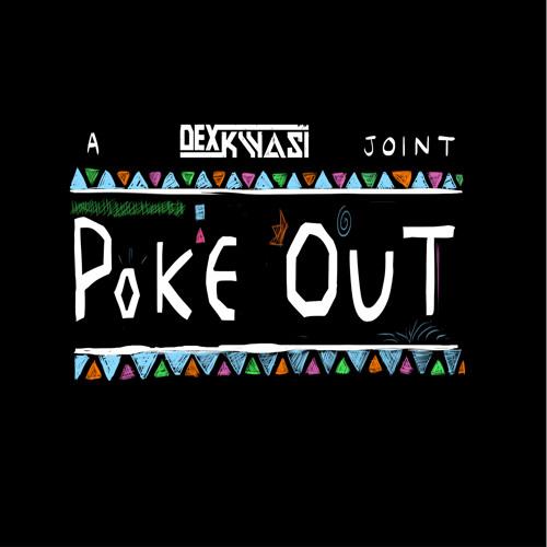 Dex Kwasi - Poke Out