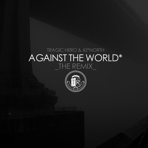 "Tragic Hero & 42 North ""Against the World"" (Remix)"