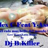 Alex C Feat Y - Ass - Tienes El Culo Mas Bello Del Mundo(Love House Latin Remix By Dj B.Killer)