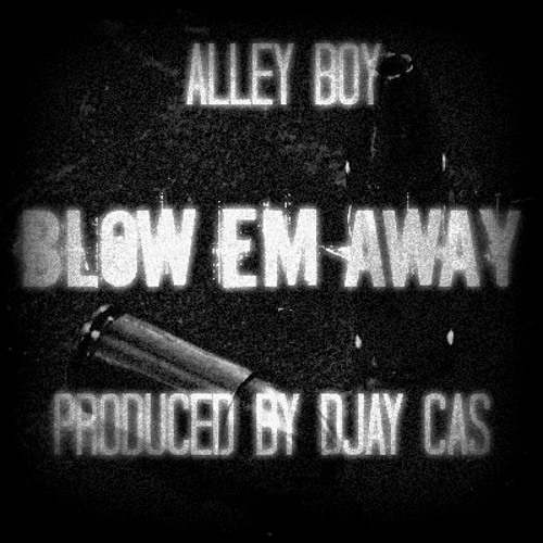 Alley Boy - Blow Em Away
