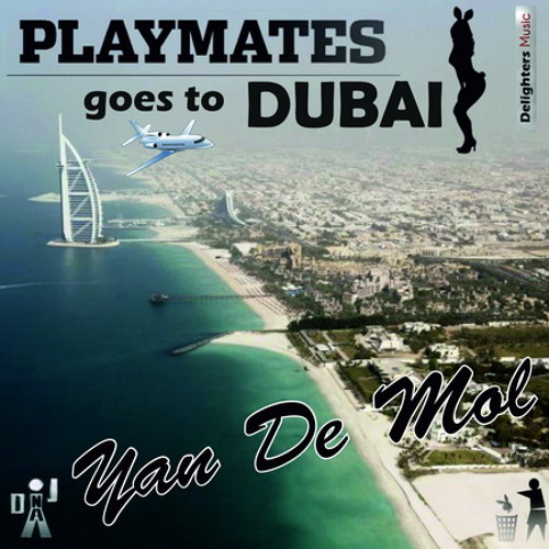 Yan De Mol - Playmates goes to Dubai (Demo Prev!) OUT NOW !!!