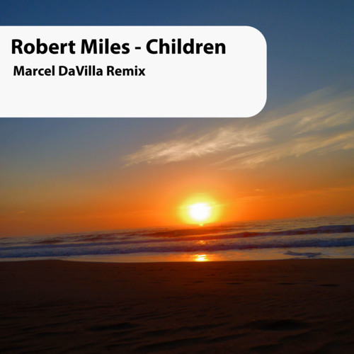 Robert Miles - Children(Marcel DaVilla Remix)(FREE DOWNLOAD)