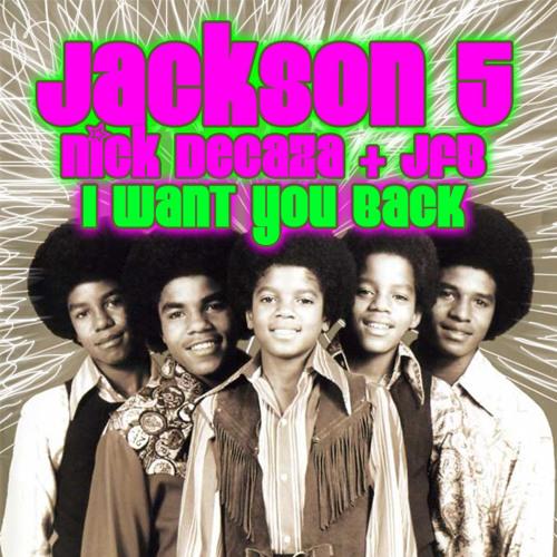 Jackson 5, Nick Decaza & JFB - I WANT YOU BACK (Bootleg)
