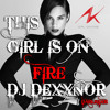 Dj Dexxnor - This Girl Is On Fire Remix