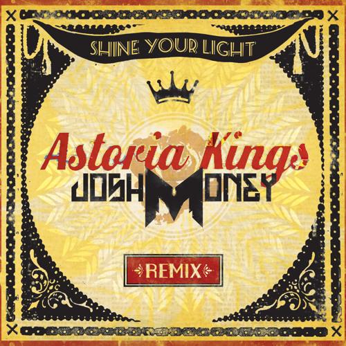 Shine Your Light by Astoria Kings (Josh Money Remix)