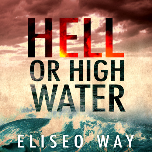 "Eliseo Way - ""Hell Or High Water"" (Free D/L,Press ♥,Comment & Share)"