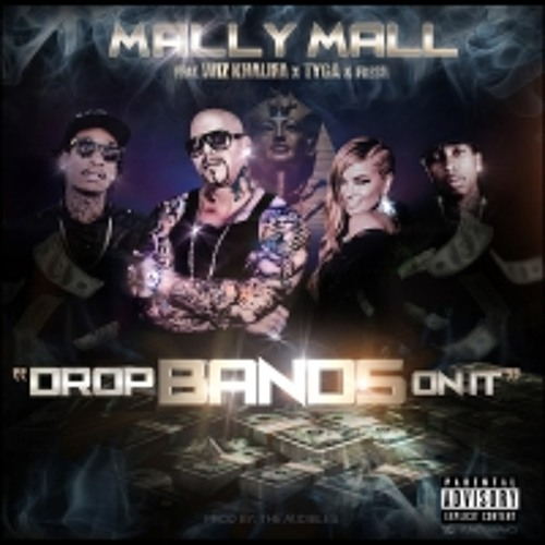 Drop Bands On It - Mally Mall ft Wiz Khalifa ,Tyga & Fresh