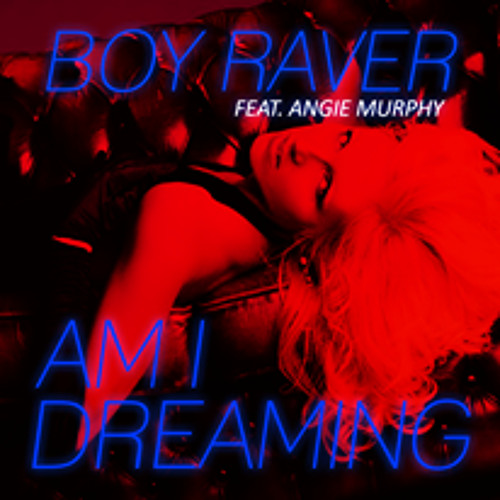 Boy Raver Ft Angie Murphy - Am I Dreaming (Beatless Mix)