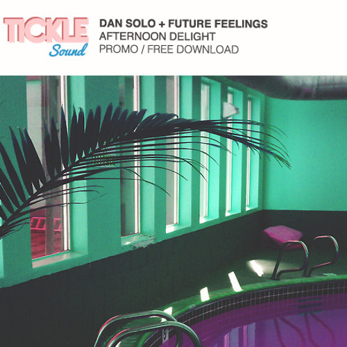 Dan Solo & Future Feelings - Afternoon Delight   (Free Download)