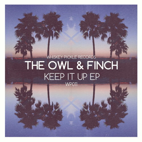 The Owl & Finch - Keep It Up EP (Whiskey Pickle Records)