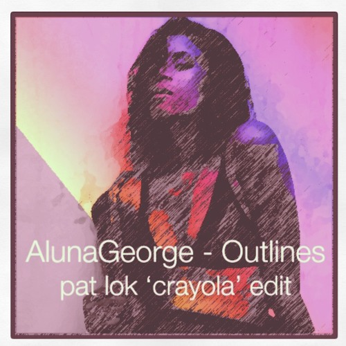 AlunaGeorge - Outlines (Pat Lok 'Crayola' Edit)