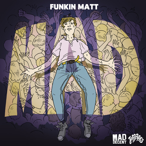 Funkin Matt - MAD [Mad Decent]