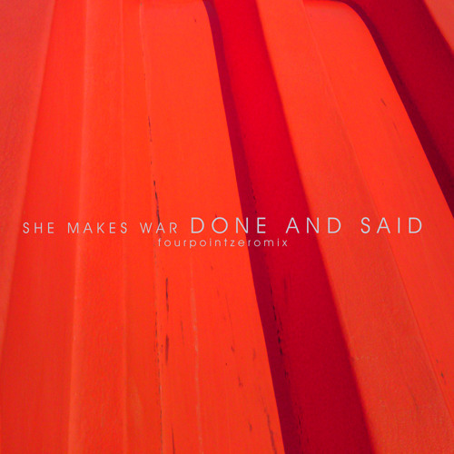 She Makes War - Done and Said (FourPointZeroMix)