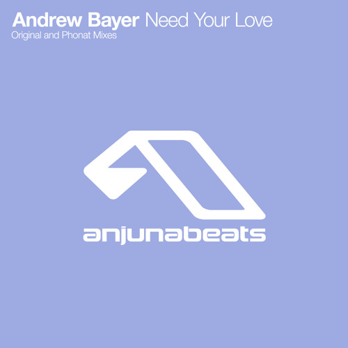 Andrew Bayer - Need Your Love (Phonat Remix)