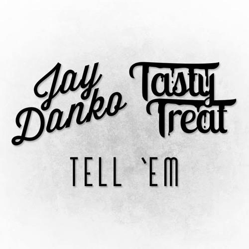 Jay Ðanko & TastyTreat - Tell 'Em