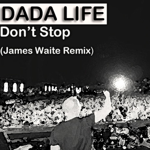 Dada Life - Don't Stop (James Waite Remix) mp3 Fade In