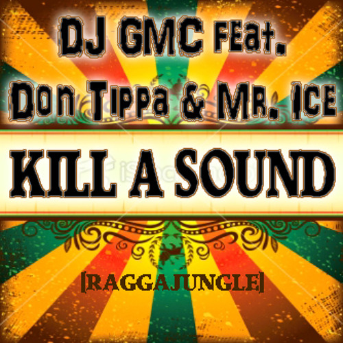 DJ GMC feat. Don Tippa & Mr. Ice - Kill a Sound (2013) [Raggajungle] {DUBPLATE}
