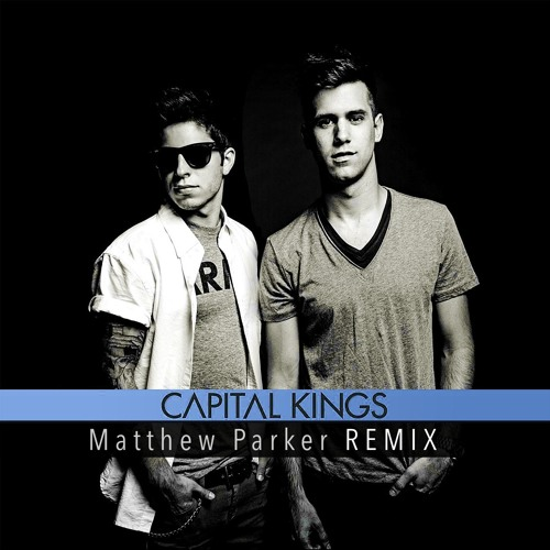 Capital Kings - All The Way (Matthew Parker Remix) CONTEST WINNER!! *Free Download*