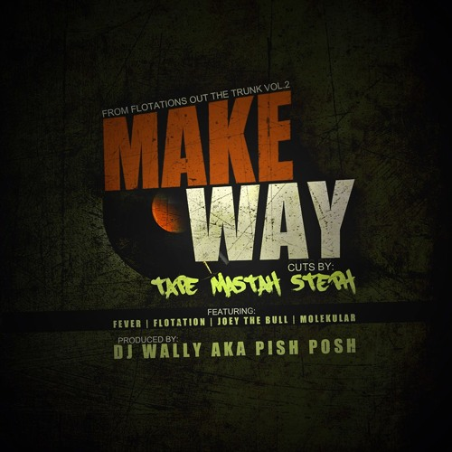 Make Way ft. Fever, Joey The Bull, and Molekular. Cuts by Tape Mastah Steph. Prod. by DJ Wally