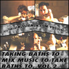 Taking Baths To Mix Music To Take Baths To, Vol. 2