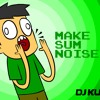 Make Sum Noise - DJ Kuku