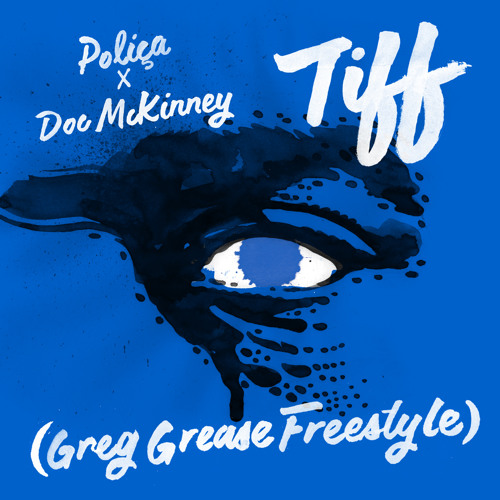 Poliça X Doc McKinney - TIFF Remix(Greg Grease Freestyle)