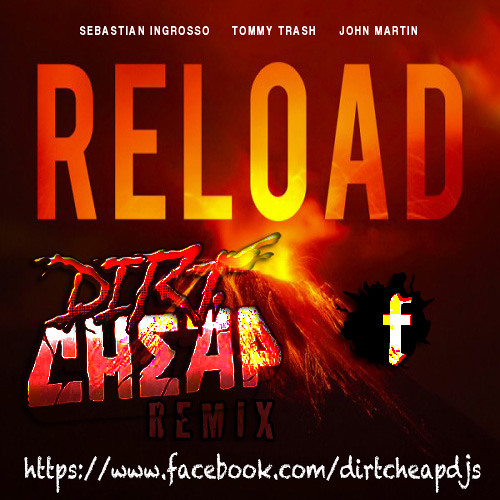 Sebastian Ingrosso & Tommy Trash - Reload (Dirt Cheap Remix)