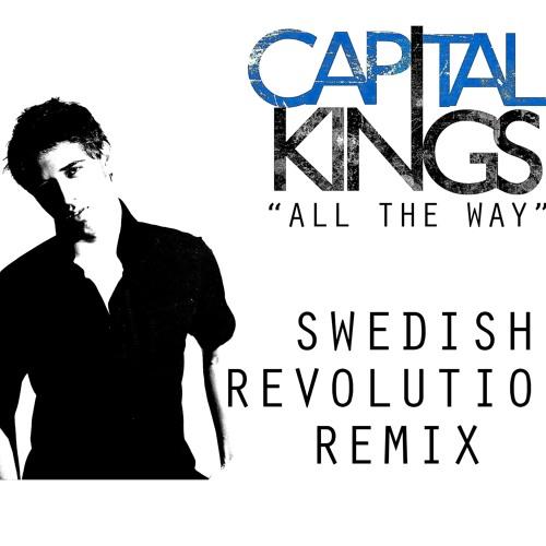 *NEW(re-edit): Capital Kings - All The Way (Swedish Revolution Remix) REPOST