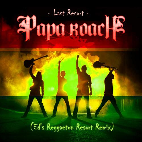 "Papa Roach - ""Last Resort"" (Ed's Reggaeton Resort Remix)"
