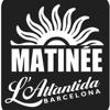 Matineé @ L'Atlàntida Barcelona - Miércoles 24 Julio