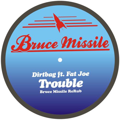 Dirtbag ft Fat Joe - Trouble (Bruce Missile ReRub)