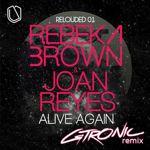 Rebeka Brown & Joan Reyes - Alive Again (GTRONIC Remix)