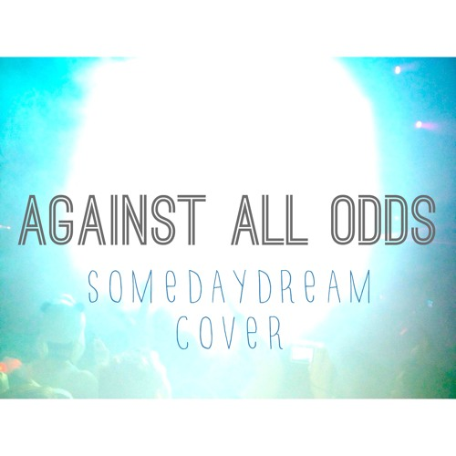 Somedaydream - Against All Odds (Phil Collins Cover)