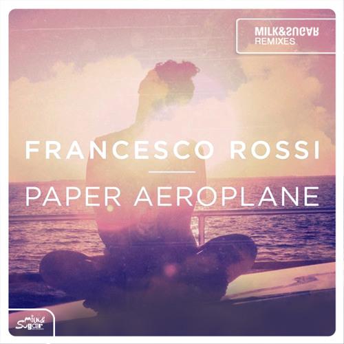 Francesco Rossi - Paper Aeroplane (Milk & Sugar Remix) | Preview