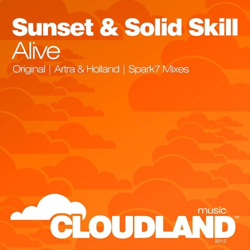 Sunset & Solid Skill - Alive(Single Promotion with Remix Edits)[CloudLand Music] Read Discription!