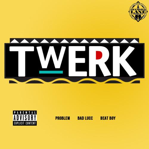 Problem - Twerk Feat. Bad Lucc