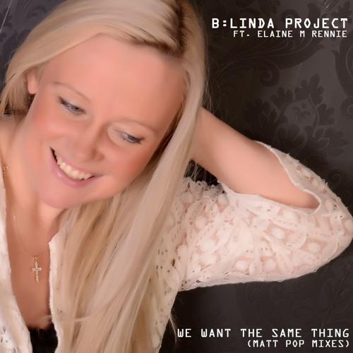 We Want The Same Thing - Matt Pop Radio Edit - B:Linda Project ft. Elaine M Rennie