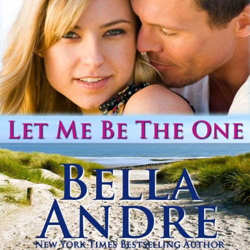 Let Me Be the One by Bella Andre,   Narrated by Eva Kaminsky