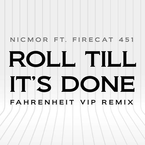 NICMOR & FIRECAT 451 - Roll Till It's Done ft. Firecat 451 (Fahrenheit VIP Remix)