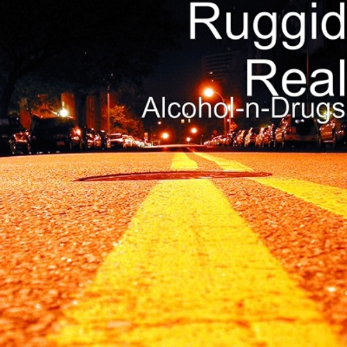 RUGGID REAL-ALCOHOL-N-DRUGS