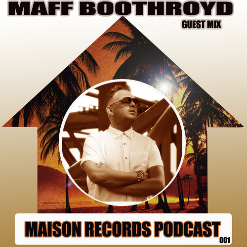 FREE DOWNLOAD -Maison Records Podcast 01 - Maff Boothroyd - Guest Mix